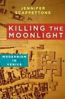 Killing the Moonlight: Modernism in Venice by Jennifer Scappettone (Hardback, 2014)