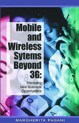 Mobile and Wireless Systems Beyond 3G: Managing New Business Opportunities by P