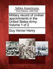 Military Record of Civilian Appointments in the United States Army. Volume 1 of 2 by Guy Vernor Henry (Paperback / softback, 2012)
