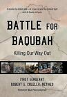 Battle for Baqubah: Killing Our Way Out by First Sergeant Robert S Colella Ret (Hardback, 2012)