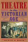 Theatre in the Victorian Age by Michael Richard Booth (Paperback, 1991)