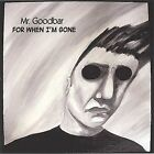 For When I'm Gone by Mr. Goodbar (CD, Jul-2004, Mr. Goodbar)