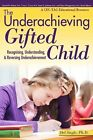 The Underachieving Gifted Child Recognizing Understanding and Reversing Under