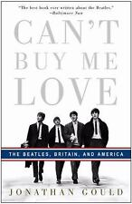 Can't Buy Me Love : The Beatles, Britain, and America by Jonathan Gould...