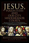 Jesus, Volunteers and Our City Misdemeanor Courts by Keith J Leenhouts (Paperback / softback, 2006)