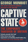 Captive State: The Corporate Takeover of Britain by George Monbiot (Paperback, 2001)