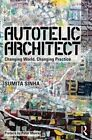 Autotelic Architect: Changing World, Changing Practice by Sumita Sinha (Paperback, 2016)