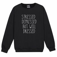 Stressed Depressed But Well Dressed Sweater T Shirt Hipster Grunge Fun Tumblr