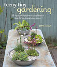 Teeny Tiny Gardening: 35 Step-by-Step Projects and Inspirational Ideas for Gardening in Tiny Spaces by Emma Hardy (Paperback, 2017)