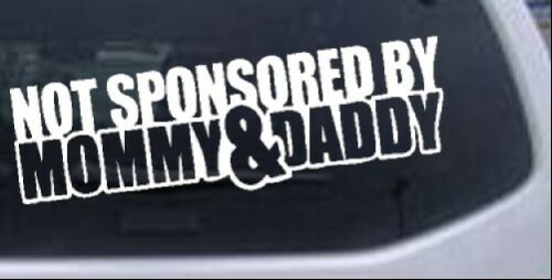 Not Sponsored By Mommy and Daddy Car or Truck Window Laptop Decal Sticker
