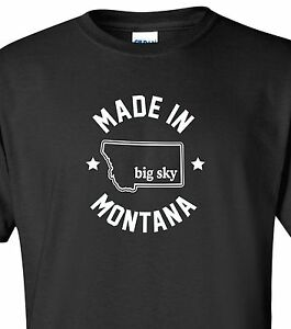 """Made in Montana"" T-Shirt size S-4XL big sky country treasure state griz bobcats"
