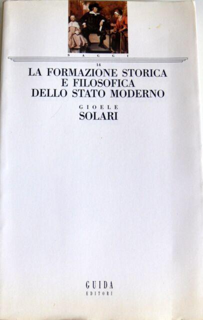 GIOELE SOLARI LA FORMAZIONE STORICA E FILOSOFICA DELLO STATO MODERNO GUIDA 1992