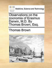 Observations on the zoonomia of Erasmus Darwin, M.D. By Thomas Brown, Esq. by B