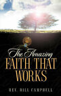 The Amazing Faith That Works by Bill Campbell (Paperback / softback, 2004)