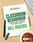 Classroom Behaviour: A Practical Guide to Effective Teaching, Behaviour Management and Colleague Support by Bill Rogers (Hardback, 2015)