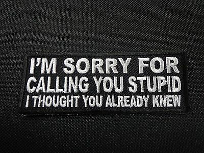 SORRY FOR CALLING YOU STUPID EMBROIDERED PATCH FUNNY SAYING