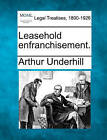 Leasehold Enfranchisement. by Sir Arthur Underhill (Paperback / softback, 2010)