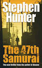 The 47th Samurai by Stephen Hunter (Paperback, 2008)