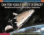 Can You Hear a Shout in Space : Questions and Answers About Space Exploration (B