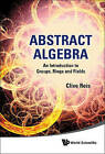 Abstract Algebra: An Introduction to Groups, Rings and Fields by Clive Reis (Paperback, 2011)