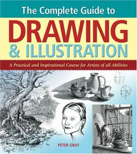 The Complete Guide to Drawing and Illustration: A Practical and Inspirational C