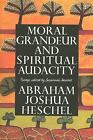 Moral Grandeur and Spirit Audacty by Abraham Joshua Heschel (1997, Paperback)