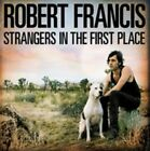 Strangers in The First Place Robert Francis 5099962348829