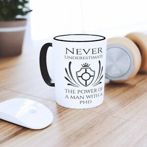 NEVER-UNDERESTIMATE-THE-POWER-OF-A-MAN-WITH-A-PHD-MASTERS-COFFEE-MUG-TEA-CUP