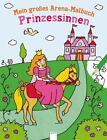 Mein großes Arena-Malbuch. Prinzessinnen von Susanne Wechdorn (2016, Taschenbuch)