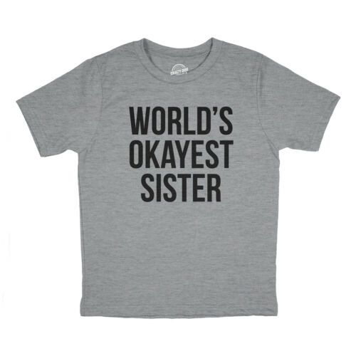 Youth Worlds Okayest Sister TShirt Funny Sarcastic Family Siblings Tee for Kids