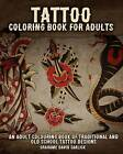 Tattoo Coloring Book for Adults: An Adult Colouring Book of Traditional and Old School Tattoo Designs by Grahame Garlick (Paperback / softback, 2015)