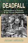 Deadfall: Generations of Logging in the Pacific Northwest by James LeMonds (Paperback / softback, 2001)