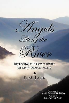 Angels along the River : Retracing the Escape Route of Mary Draper Ingles  by E. M. Lahr (2011, Paperback) for sale online | eBay