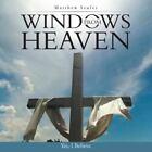 Windows from Heaven : Yes, I Believe by Matthew Seufer (2014, Paperback)