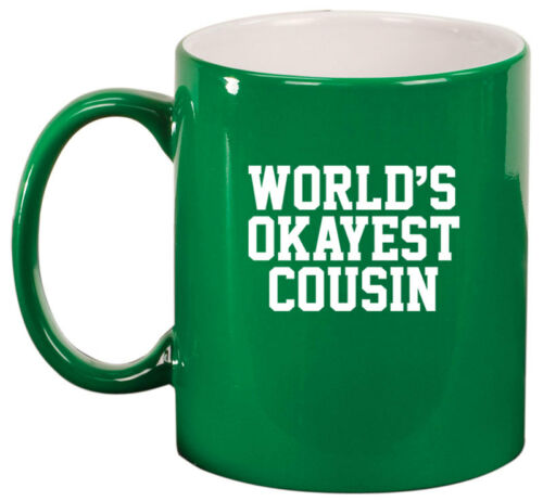 11oz Ceramic Coffee Tea Mug Glass Cup World/'s Okayest Cousin