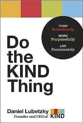 Do the Kind Thing: Think Boundlessly, Work Purposefully, Live Passionately - New