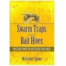 Swarm Traps and Bait Hives : The Easy Way to Get Bees for Free by McCartney...