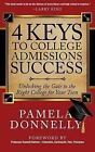 4 Keys to College Admissions Success: Unlocking the Gate to the Right College for Your Teen by Pamela Donnelly (Paperback / softback, 2014)