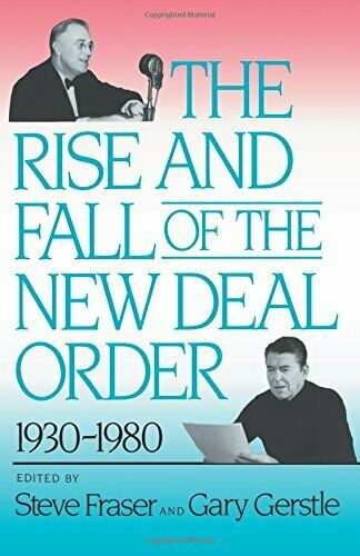 The Rise and Fall of the New Deal Order, 1930-1980, Fraser 9780691006079 New+=