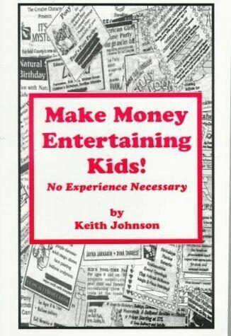 Make Money Entertaining Kids : No Experience Necessary by Keith Johnson