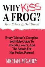 Why Kiss a Frog? : Your Prince Is Out There! by Michael McGahey (2002,...