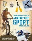 The Beginner's Guide to Adventure Sport in New Zealand by Steve Gurney (Paperback, 2015)