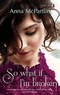 So What If I'm Broken by Anna McPartlin (Paperback, 2010)