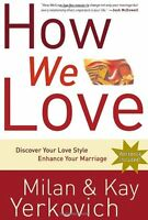 How We Love: Discover Your Love Style, Enhance Your Marriage By Milan Yerkovich,