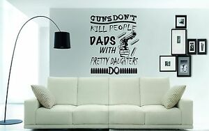 Guns-Dont-Kill-People-Dads-With-Pretty-Daughters-Do-WALL-ART-STICKER-FUN