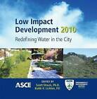 Low Impact Development: Redefining Water in the City: 2010 by American Society of Civil Engineers (CD-ROM, 2010)
