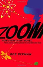 Zoom : How Everything Moves: from Atoms and Galaxies to Blizzards and Bees by Bob Berman (2014, Hardcover)