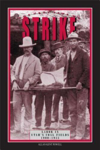 The Next Time We Strike : Labor in Utah's Coal Fields, 1900-1933
