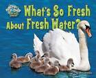 What's So Fresh about Fresh Water? by Ellen Lawrence (Hardback, 2016)