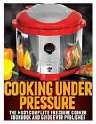 Cooking Under Pressure: The Most Complete Pressure Cooker Cookbook and Guide by Dr Joel Brothers (Paperback / softback, 2013)